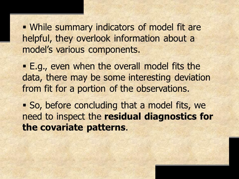 While summary indicators of model fit are helpful, they overlook information about a model's various components.
