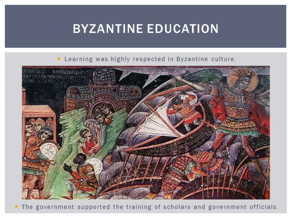 Learning was highly respected in Byzantine culture.