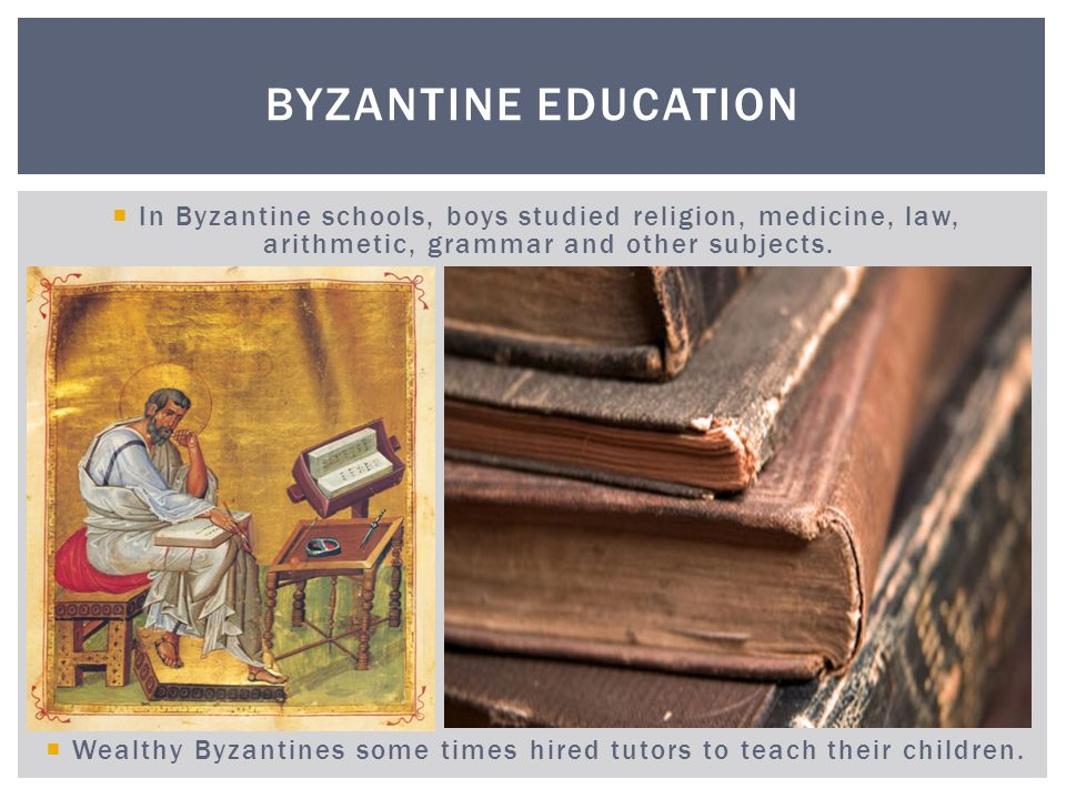 Wealthy Byzantines some times hired tutors to teach their children.