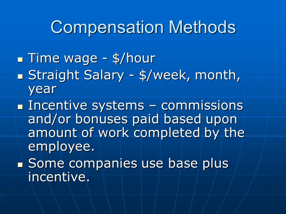 Compensation Methods Time wage - $/hour