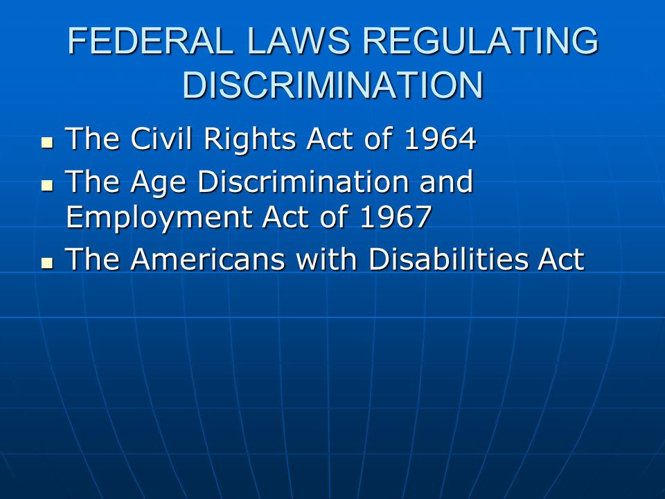 FEDERAL LAWS REGULATING DISCRIMINATION