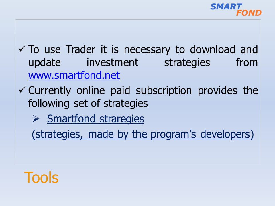 To use Trader it is necessary to download and update investment strategies from www.smartfond.net