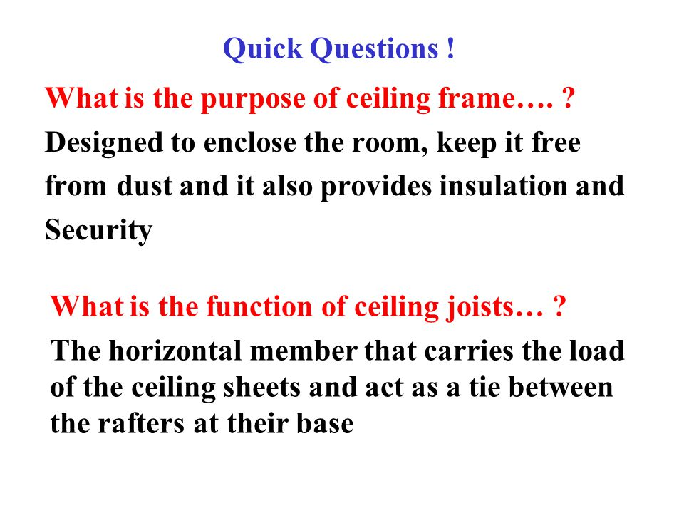 Quick Questions ! What is the purpose of ceiling frame…. Designed to enclose the room, keep it free.