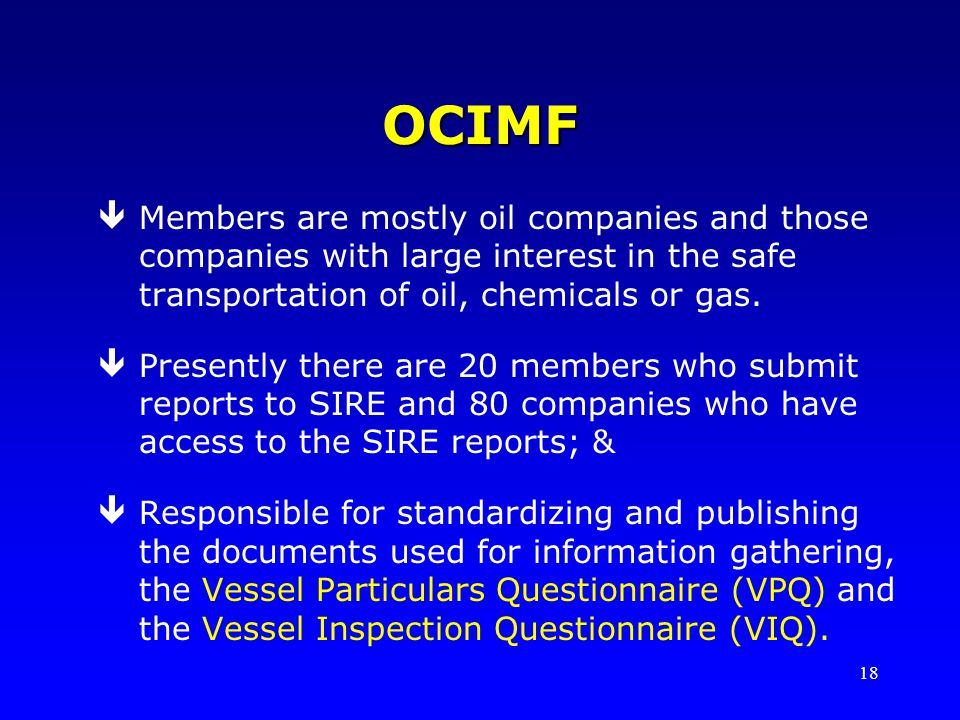 OCIMF Members are mostly oil companies and those companies with large interest in the safe transportation of oil, chemicals or gas.