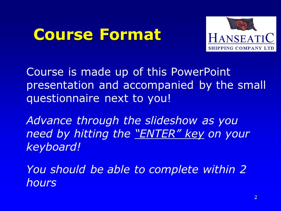 Course Format Course is made up of this PowerPoint presentation and accompanied by the small questionnaire next to you!