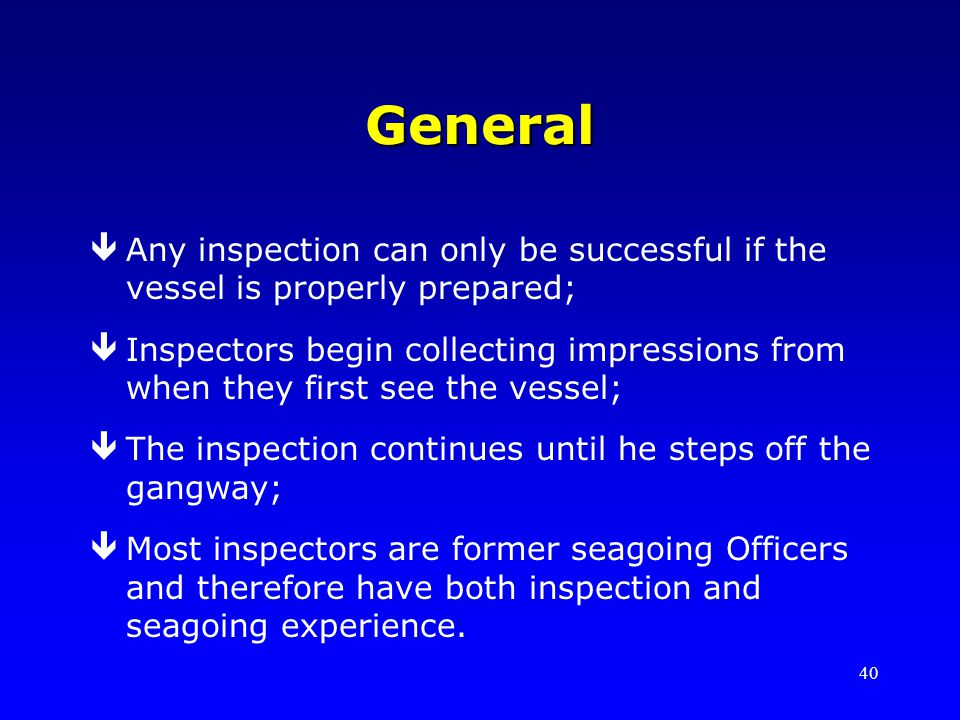General Any inspection can only be successful if the vessel is properly prepared;