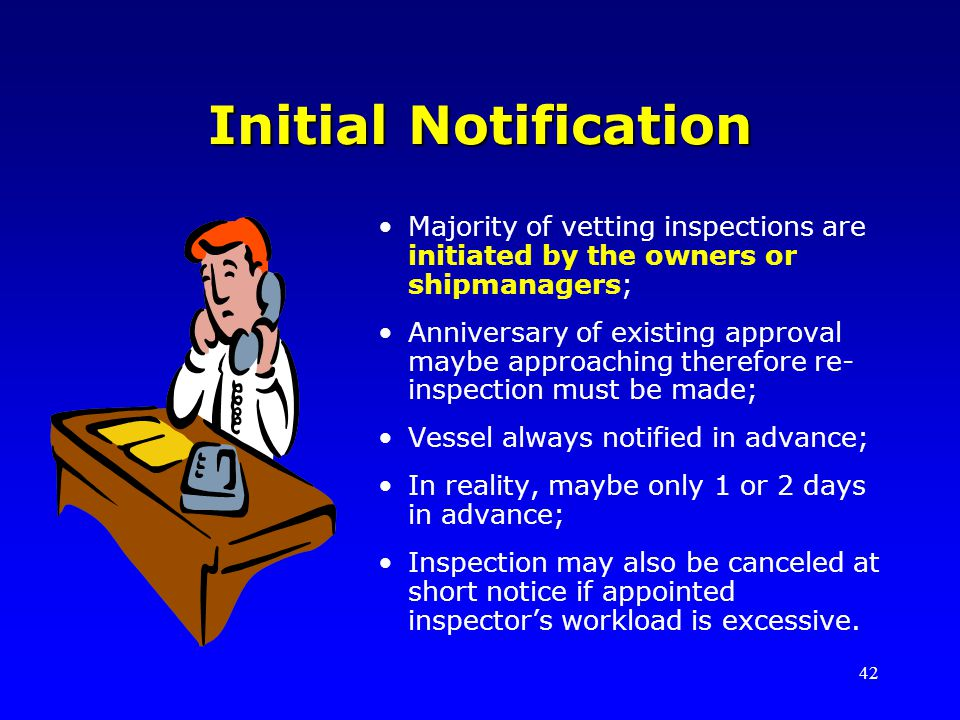 Initial Notification Majority of vetting inspections are initiated by the owners or shipmanagers;