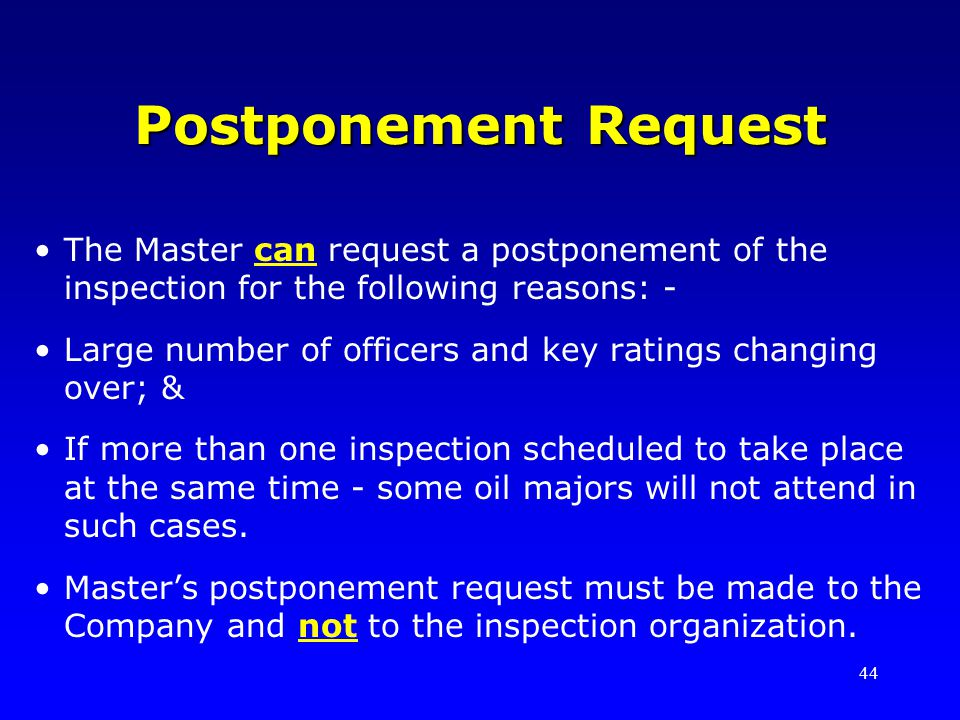 Postponement Request The Master can request a postponement of the inspection for the following reasons: -