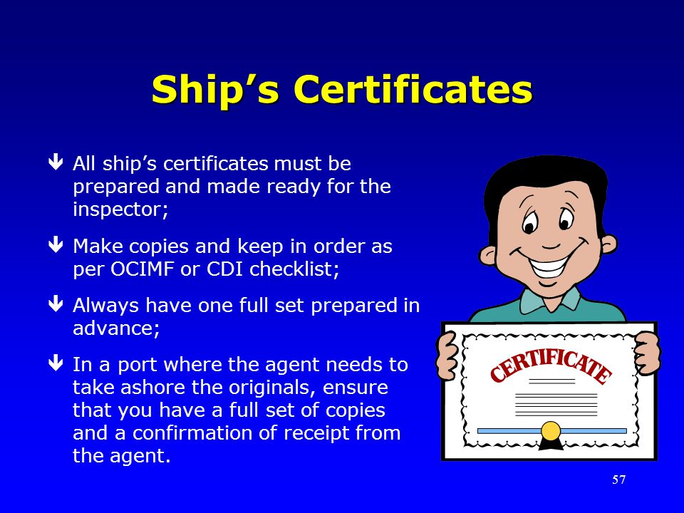 Ship's Certificates All ship's certificates must be prepared and made ready for the inspector;