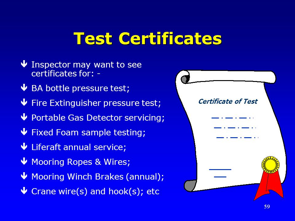 Test Certificates Inspector may want to see certificates for: -