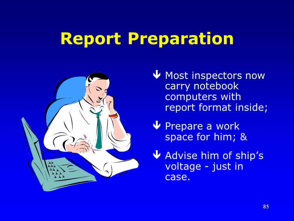 Report Preparation Most inspectors now carry notebook computers with report format inside; Prepare a work space for him; &