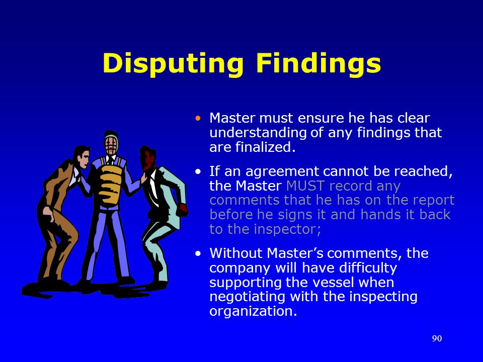 Disputing Findings Master must ensure he has clear understanding of any findings that are finalized.