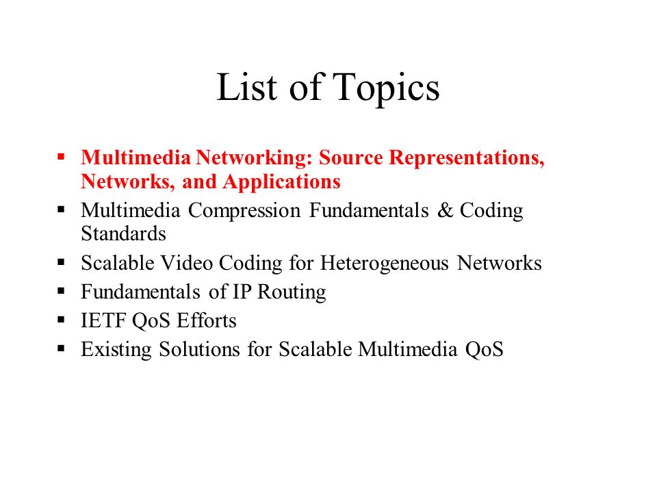 List of Topics Multimedia Networking: Source Representations, Networks, and Applications. Multimedia Compression Fundamentals & Coding Standards.