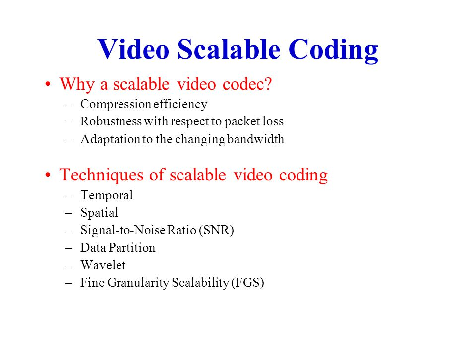 Video Scalable Coding Why a scalable video codec