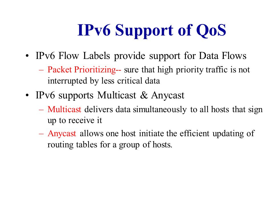 IPv6 Support of QoS IPv6 Flow Labels provide support for Data Flows