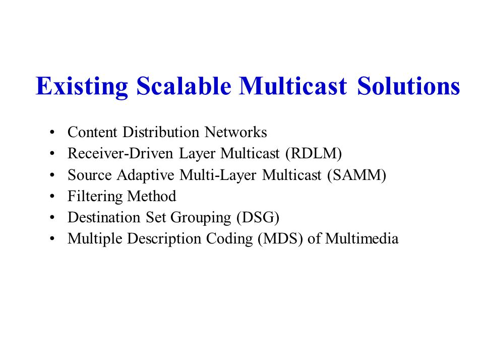 Existing Scalable Multicast Solutions