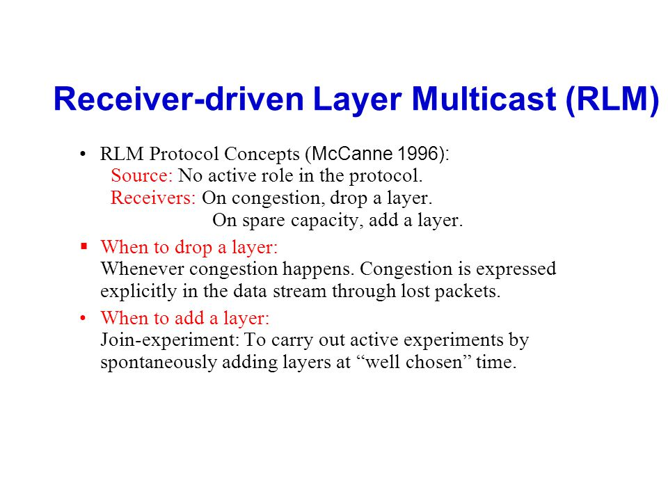 Receiver-driven Layer Multicast (RLM)