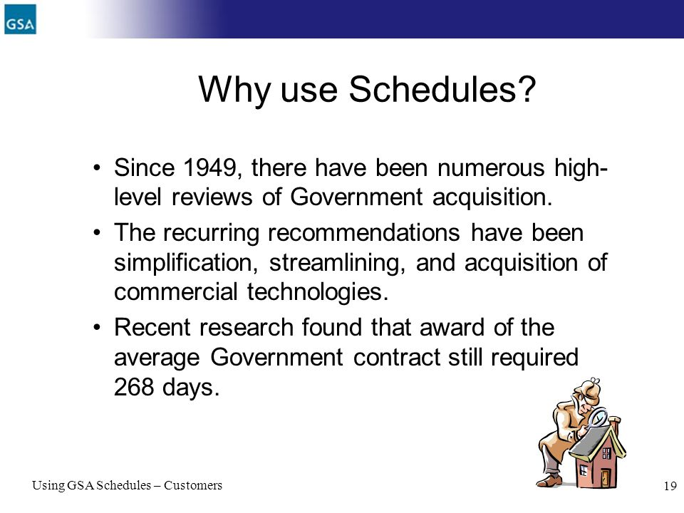 Why use Schedules Since 1949, there have been numerous high-level reviews of Government acquisition.