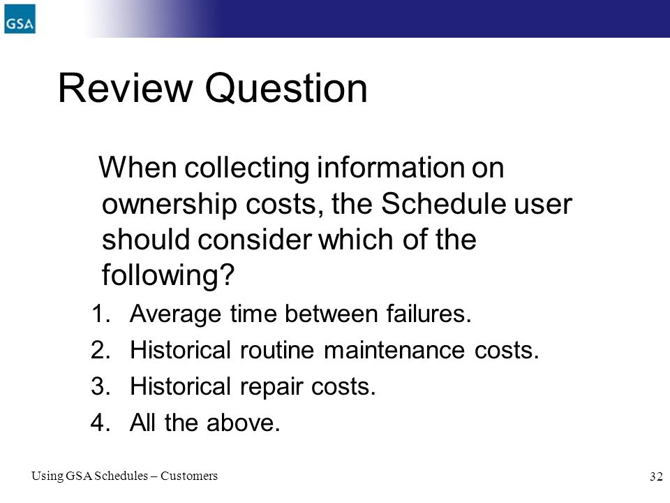 Review Question When collecting information on ownership costs, the Schedule user should consider which of the following