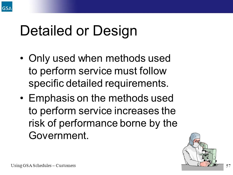 Detailed or Design Only used when methods used to perform service must follow specific detailed requirements.