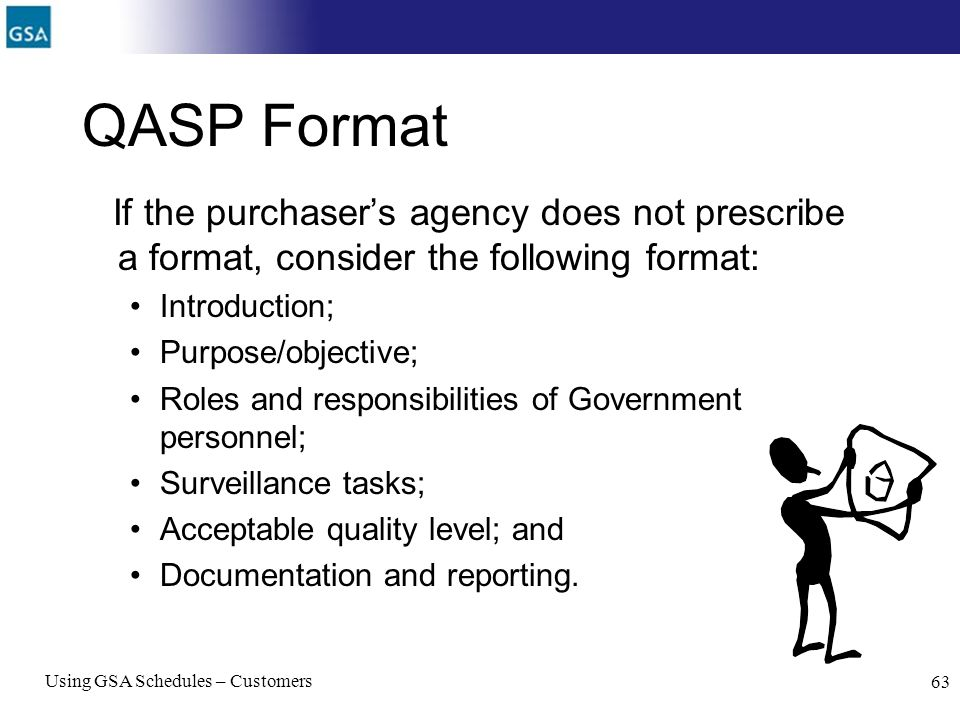 QASP Format If the purchaser's agency does not prescribe a format, consider the following format: Introduction;