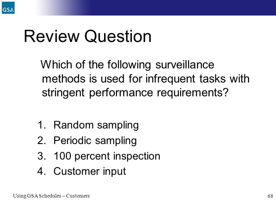 Review Question Which of the following surveillance methods is used for infrequent tasks with stringent performance requirements