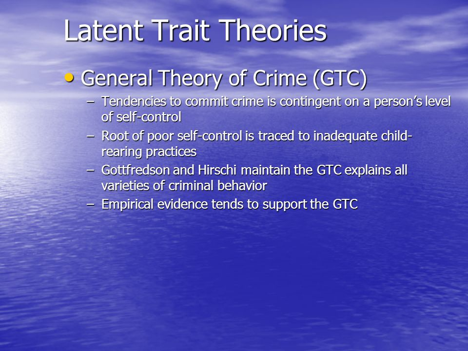 Latent Trait Theories General Theory of Crime (GTC)