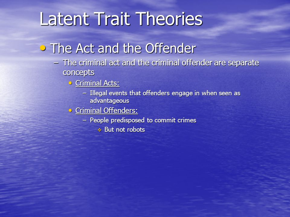 Latent Trait Theories The Act and the Offender