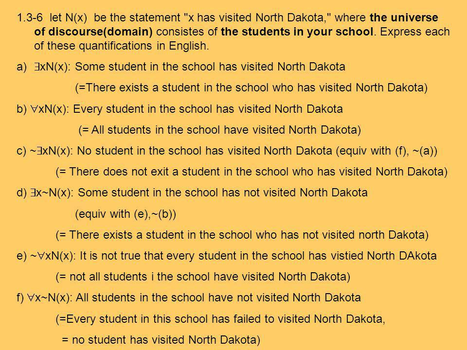 1.3-6 let N(x) be the statement x has visited North Dakota, where the universe of discourse(domain) consistes of the students in your school. Express each of these quantifications in English.