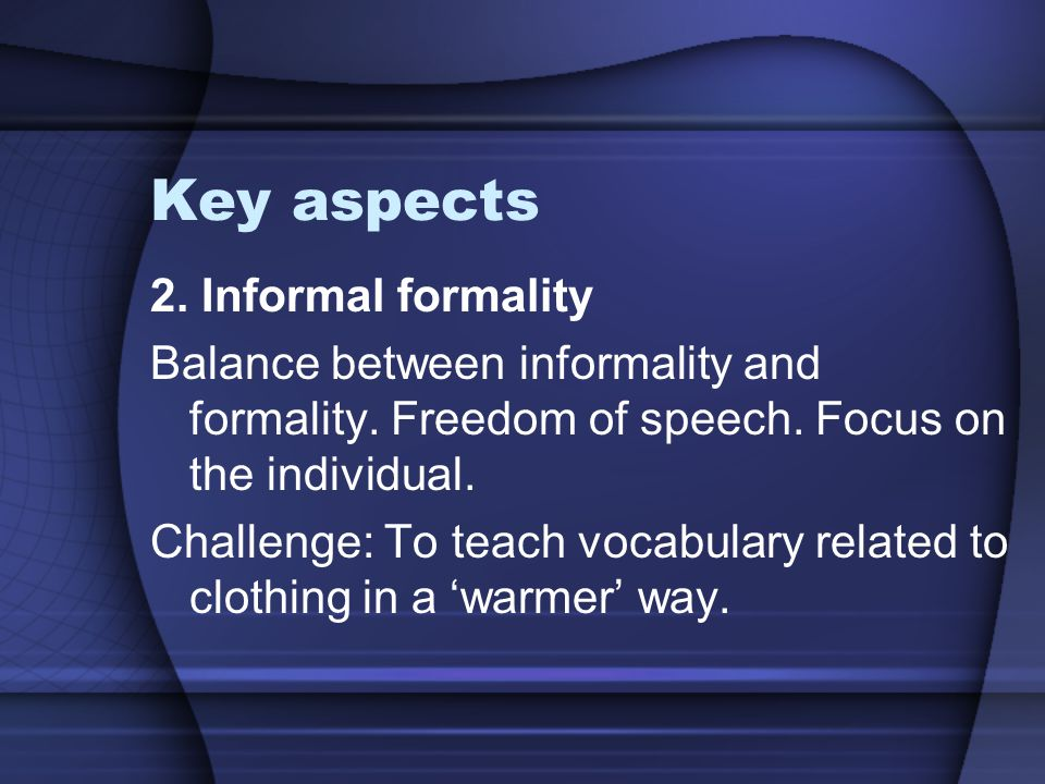 Key aspects 2. Informal formality
