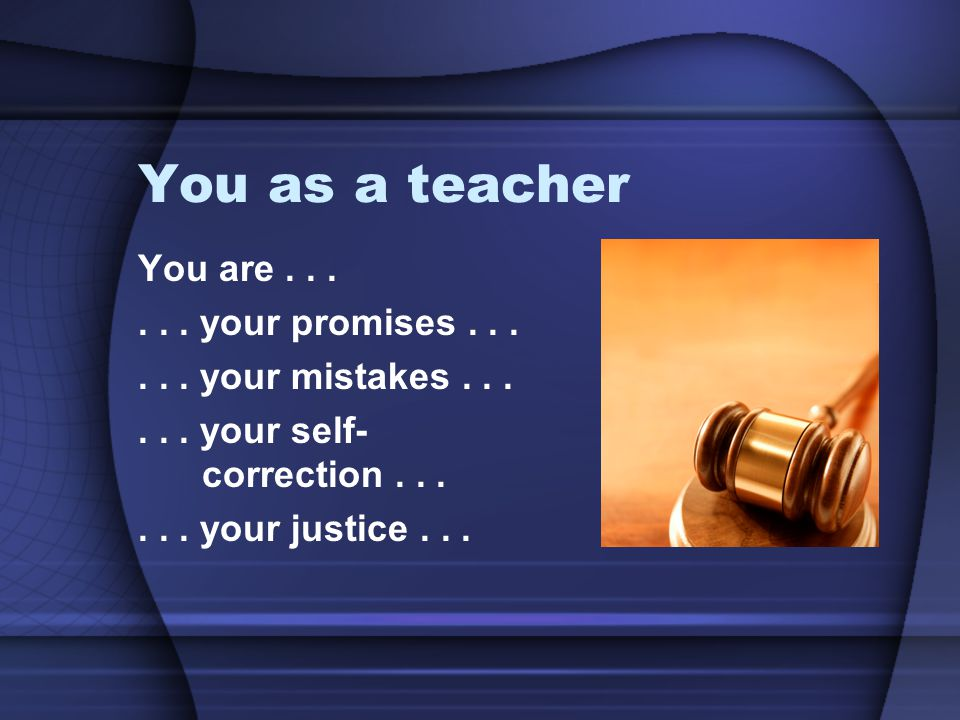 You as a teacher You are . . . . . . your promises . . .