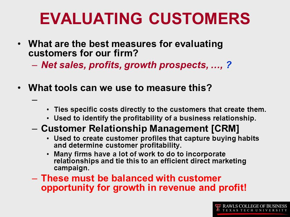 EVALUATING CUSTOMERS What are the best measures for evaluating customers for our firm Net sales, profits, growth prospects, …,