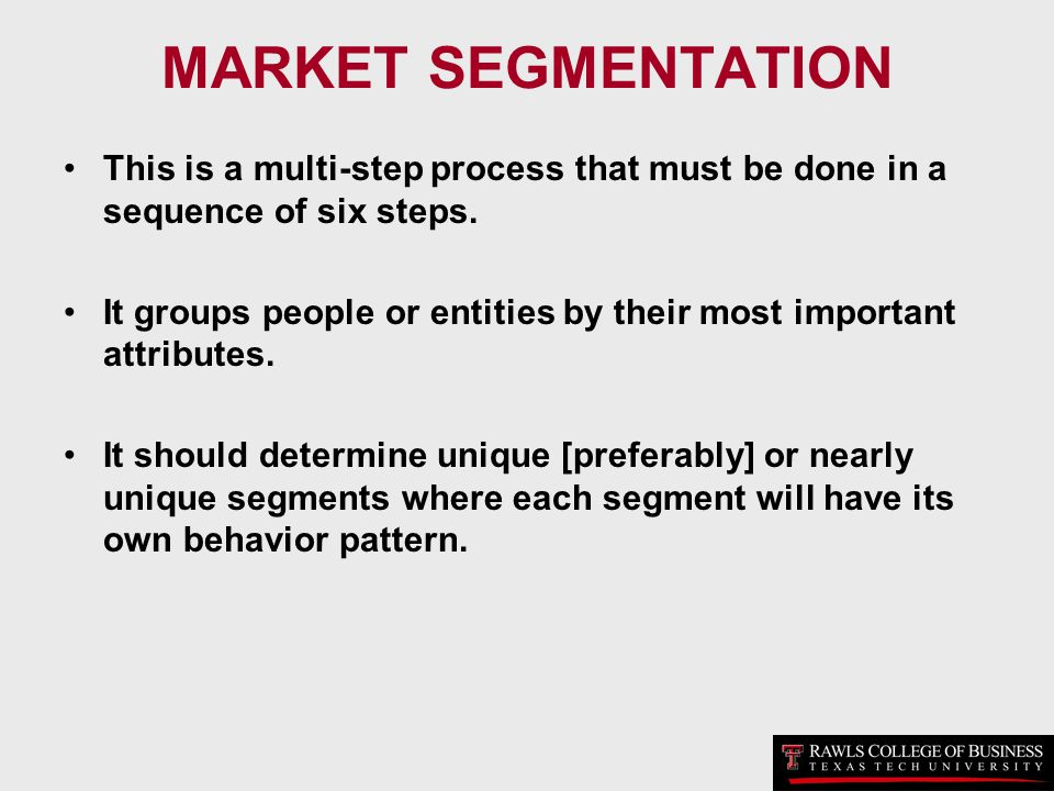 MARKET SEGMENTATION This is a multi-step process that must be done in a sequence of six steps.