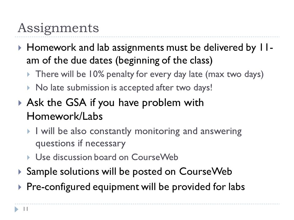 Assignments Ask the GSA if you have problem with Homework/Labs