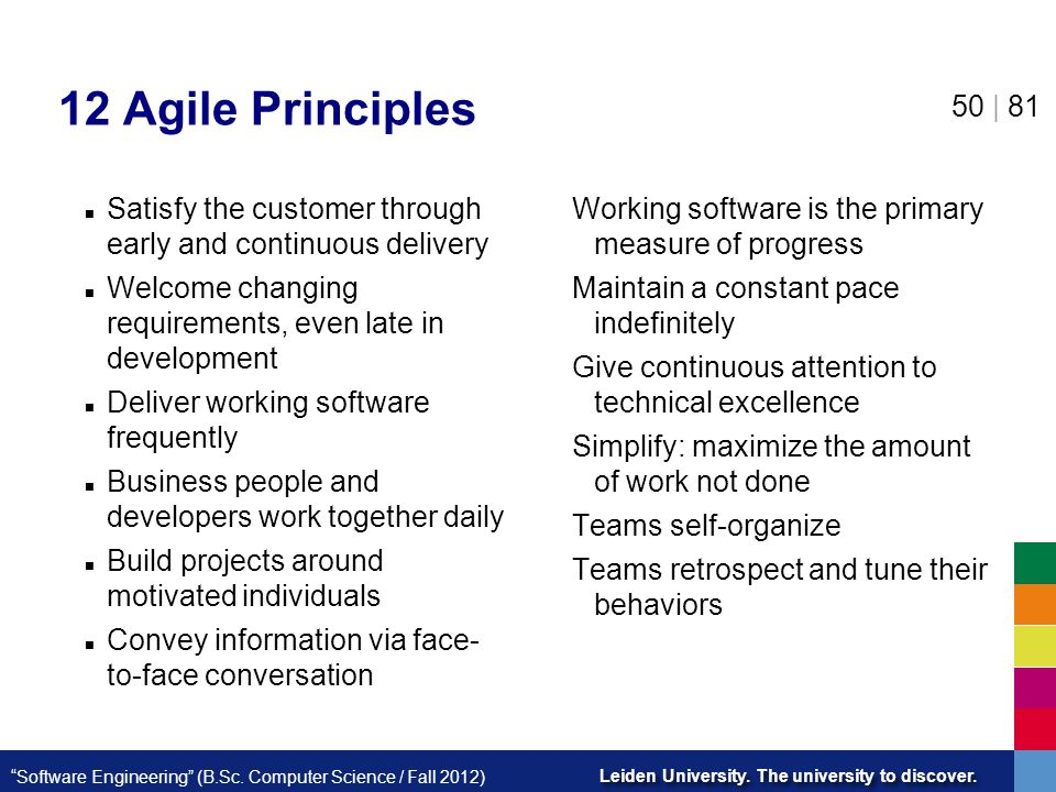 12 Agile Principles Satisfy the customer through early and continuous delivery. Welcome changing requirements, even late in development.
