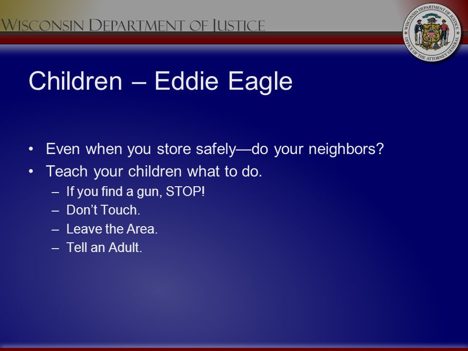 Children – Eddie Eagle Even when you store safely—do your neighbors