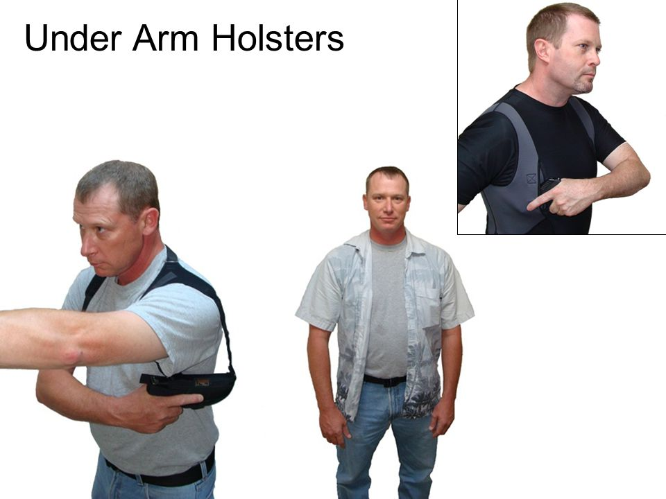 Under Arm Holsters Shoulder holsters might be under clothing rather than in clothing, but are included here.