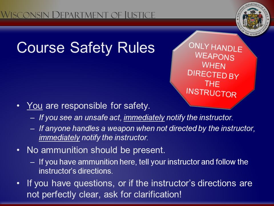ONLY HANDLE WEAPONS WHEN DIRECTED BY THE INSTRUCTOR