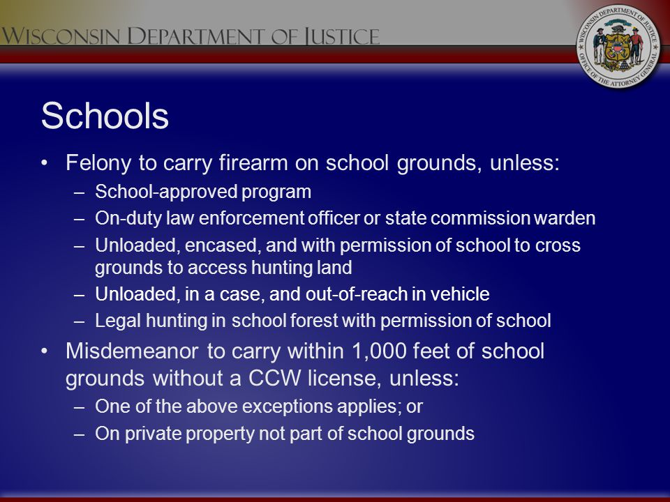 Schools Felony to carry firearm on school grounds, unless: