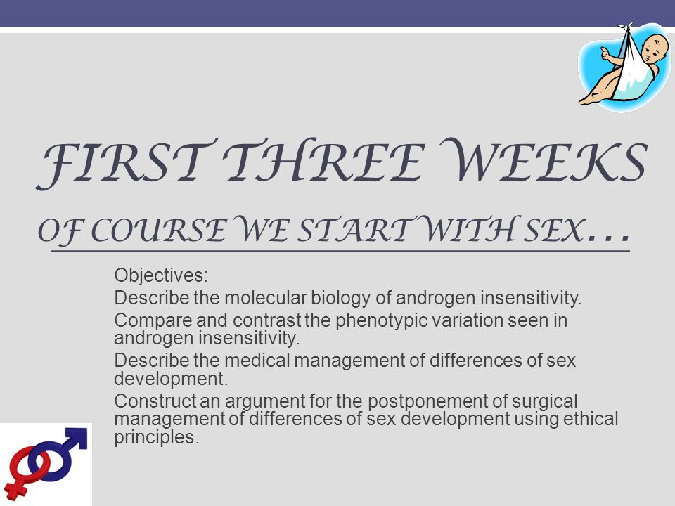 First three weeks of course we start with sex…