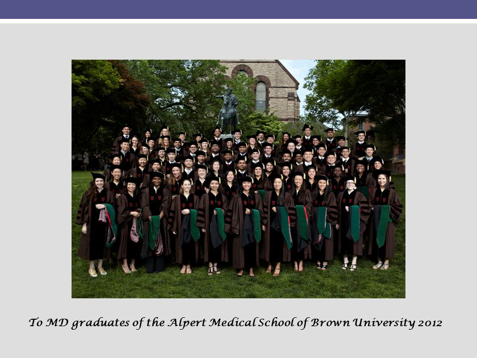 To MD graduates of the Alpert Medical School of Brown University 2012