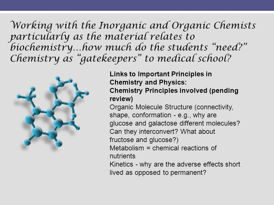Working with the Inorganic and Organic Chemists particularly as the material relates to biochemistry…how much do the students need Chemistry as gatekeepers to medical school