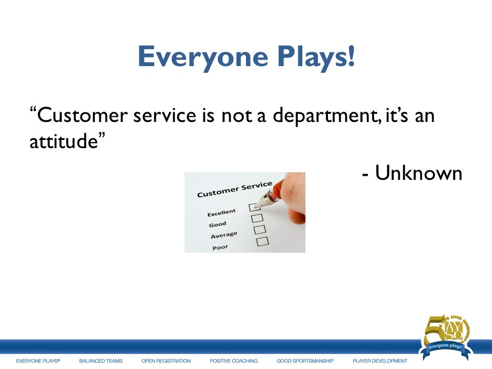 Everyone Plays! Customer service is not a department, it's an attitude - Unknown