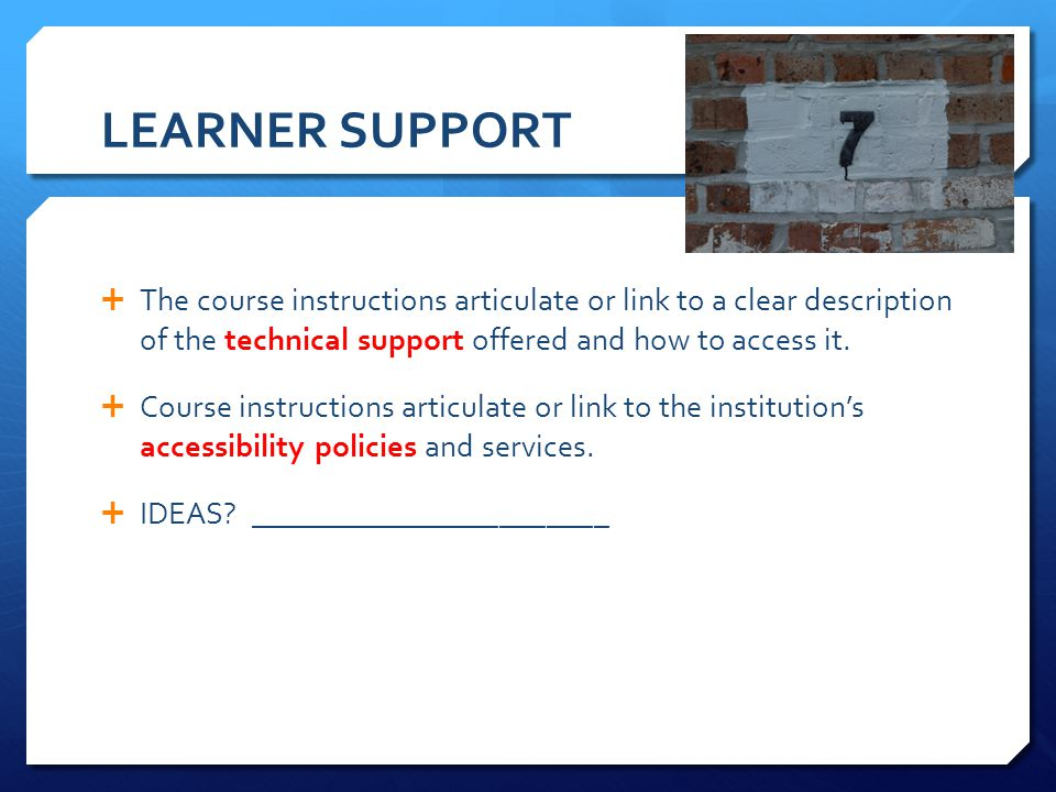 LEARNER SUPPORT The course instructions articulate or link to a clear description of the technical support offered and how to access it.