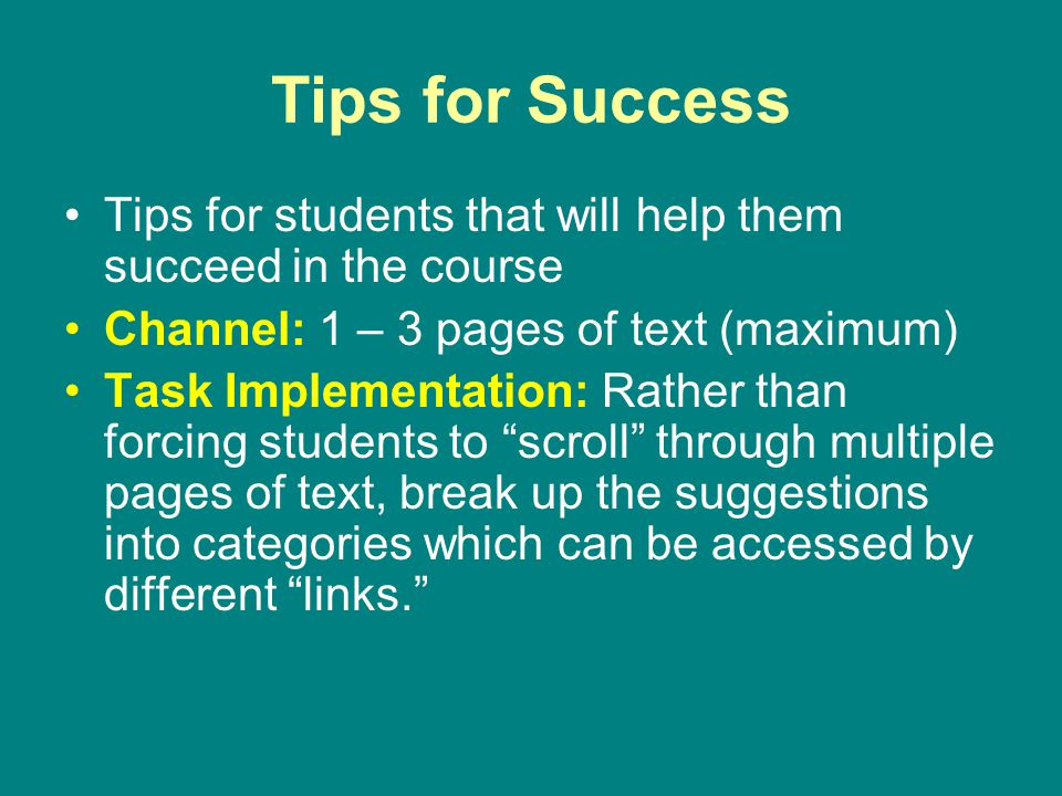 Tips for Success Tips for students that will help them succeed in the course. Channel: 1 – 3 pages of text (maximum)