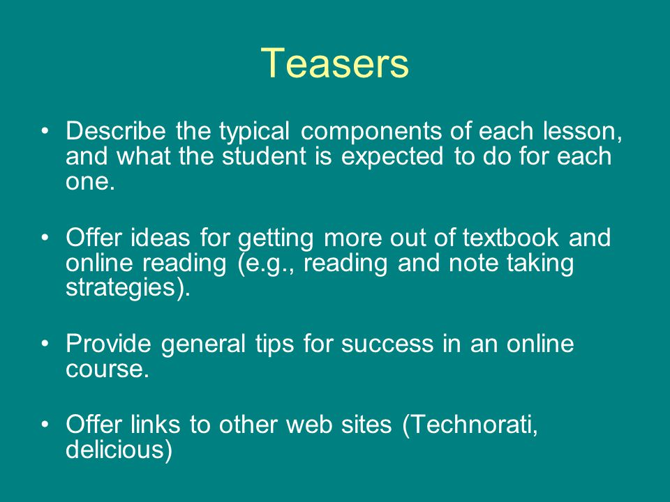 Teasers Describe the typical components of each lesson, and what the student is expected to do for each one.