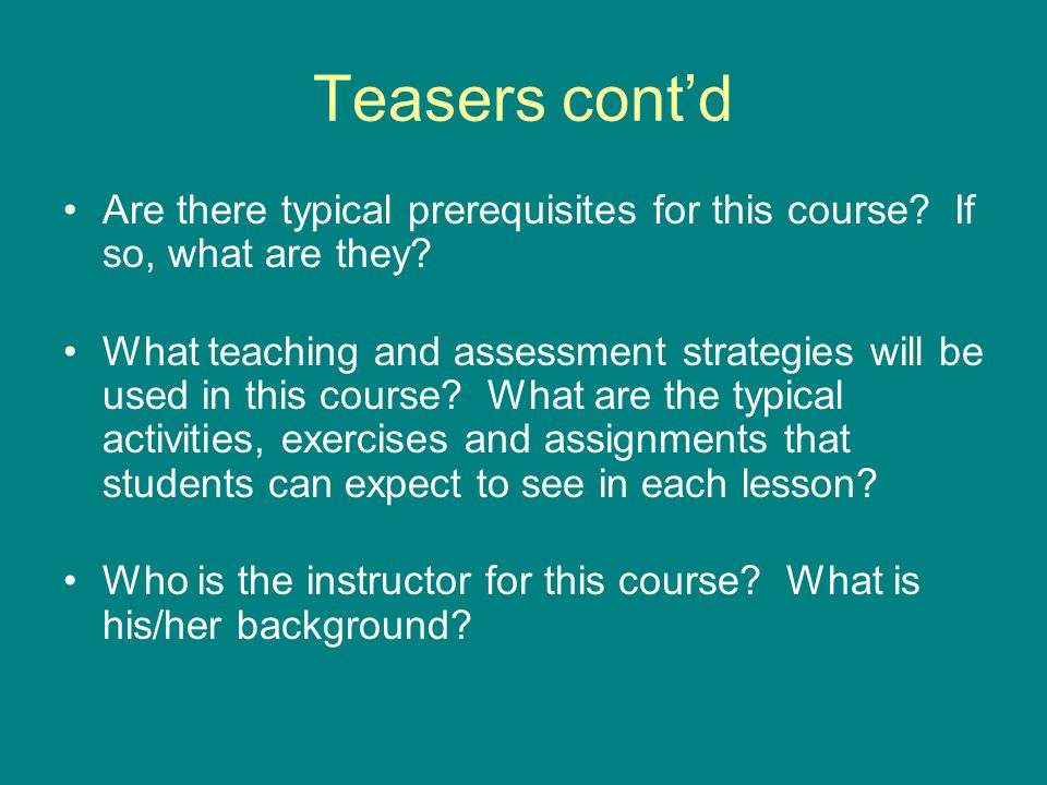 Teasers cont'd Are there typical prerequisites for this course If so, what are they