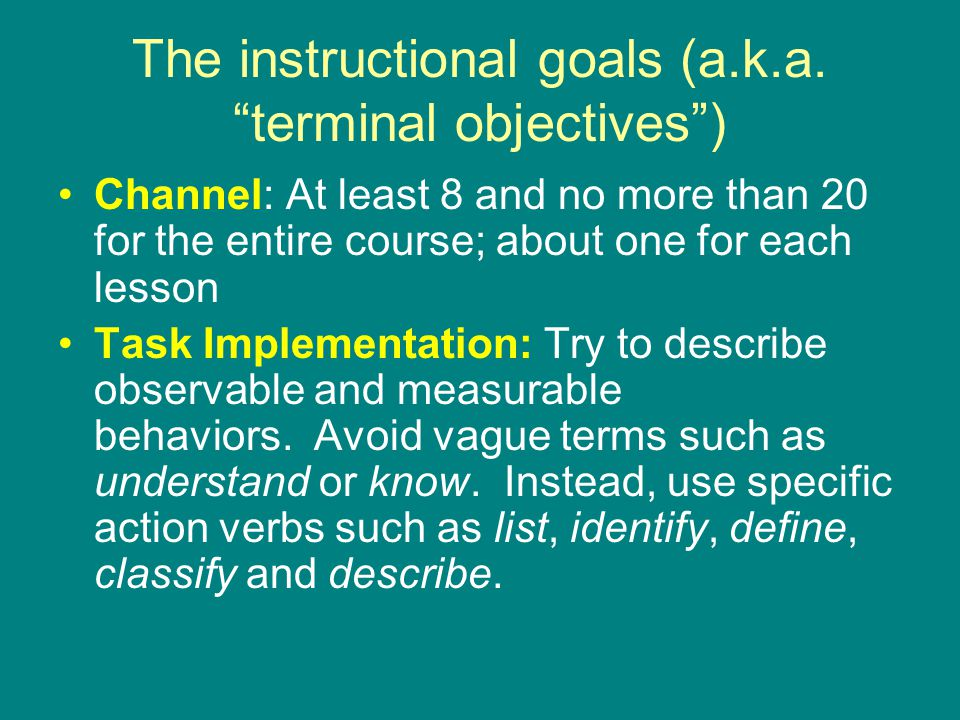 The instructional goals (a.k.a. terminal objectives )