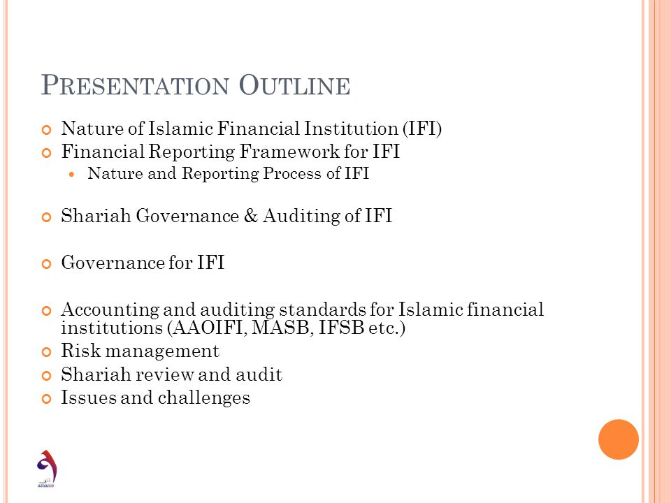 Presentation Outline Nature of Islamic Financial Institution (IFI)