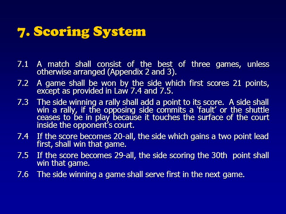 7. Scoring System 7.1 A match shall consist of the best of three games, unless otherwise arranged (Appendix 2 and 3).